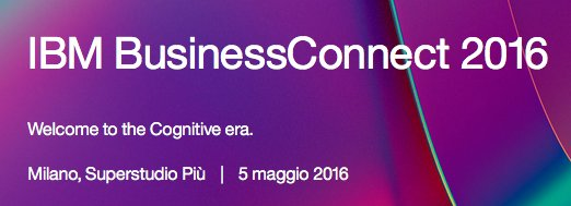 Image:IBM BusinessConnect 2016 - Welcome to the Cognitive era - 5 maggio 2016
